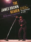 The James Brown Reader: Fifty Years of Writing about the Godfather of Soul