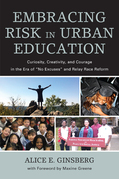 "Embracing Risk in Urban Education: Curiosity, Creativity, and Courage in the Era of ""No Excuses"" and Relay Race Reform"