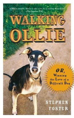 Walking Ollie: Or, Winning the Love of a Difficult Dog