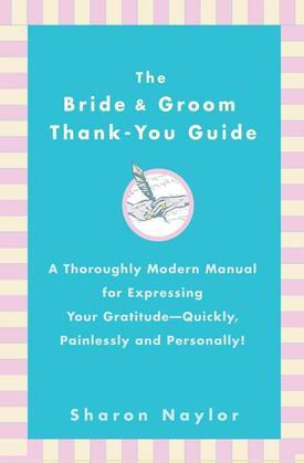 The Bride & Groom Thank-You Guide: A Thoroughly Modern Manual for Expressing Your Gratitude-Quickly, Painlessly and Personally!