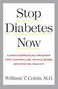 Stop Diabetes Now: A Groundbreaking Program for Controlling Your Disease and Staying Healthy