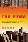 The Fires: How a Computer Formula, Big Ideas, and the Best of Intentions Burned Down New York City--and Determined the Future of Cities