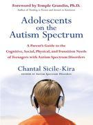 Adolescents on the Autism Spectrum: A Parent's Guide to the Cognitive, Social, Physical, and Transition Needs ofTeen agers with Autism Spectrum Disord
