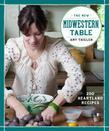 The New Midwestern Table: 200 Heartland Recipes