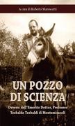 Un pozzo di scienza: ovvero: dell'Emerito Dottor, Professor Teobaldo Teobaldi di Montemiracoli