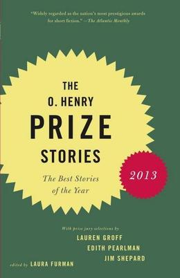 The O. Henry Prize Stories 2013