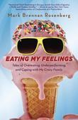 Eating My Feelings: Tales of Overeating, Underperforming, and Coping with My Crazy Family