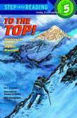To the Top!: Climbing the World's Highest Mountain
