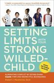 Setting Limits with Your Strong-Willed Child, Revised and Expanded 2nd Edition: Eliminating Conflict by Establishing Clear, Firm, and Respectful Bound