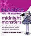 Manga for the Beginner Midnight Monsters: How to Draw Zombies, Vampires, and Other Delightfully Devious Characters of Japanese Comics