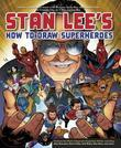 Stan Lee's How to Draw Superheroes: From the Legendary Co-creator of the Avengers, Spider-Man, the Incredible Hulk,the Fantastic Four, the X-Men, and