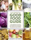 The Essential Good Food Guide: The Complete Resource for Buying and Using Whole Grains and Specialty Flours, Heirloom Fruit and Vegetables, Meat and P
