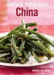 Asian Pickles: China: Recipes for Chinese Sweet, Sour, Salty, Cured, and Fermented Pickles and Condiments