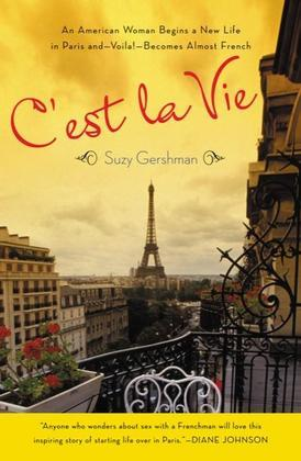 C'est La Vie: An American Woman Begins a New Life in Paris and--Voila!--Becomes Almost French