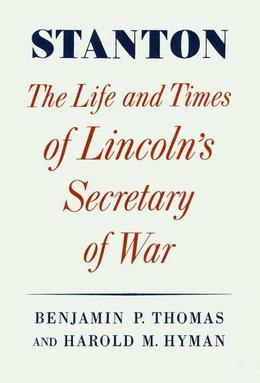 Stanton: Life And Times of Lincoln's Secretary of War