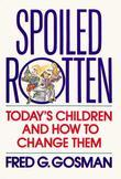Spoiled Rotten: Today's Children and How to Change Them