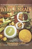 Book of Whole Meals: A Seasonal Guide to Assembling Balanced Vegetarian Breakfasts, Lunches, and Dinn ers