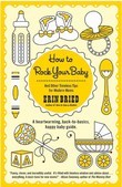 How to Rock Your Baby: And Other Timeless Tips for Modern Moms