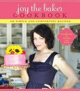 Joy the Baker Cookbook: 100 Simple and Comforting Recipes