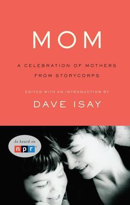 Mom: A Celebration of Mothers from StoryCorps