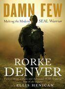 Damn Few: Making the Modern SEAL Warrior