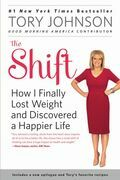The Shift: How I Finally Lost Weight and Discovered a Happier Life