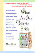 What No One Tells the Bride: Surviving the Wedding, Sex After the Honeymoon, Second Thoughts, Wedding Cake Freezer Burn, Becoming Your Mother, Screami