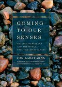 Coming to Our Senses: Healing Ourselves and the World Through Mindfulness