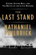 Nathaniel Philbrick - The Last Stand: Custer, Sitting Bull, and the Battle of the Little Bighorn