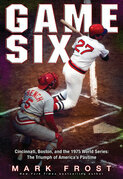 Game Six: Cincinnati, Boston, and the 1975 World Series: The Triumph of America's Pastime