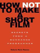 How Not to Make a Short Film: Secrets from a Sundance Programmer