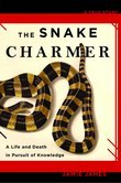 The Snake Charmer: A Life and Death in Pursuit of Knowledge