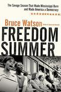 Freedom Summer: The Savage Season of 1964 That Made Mississippi Burn and Made America a Democracy