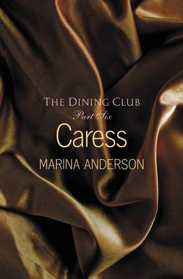 Caress: The Dining Club: Part Six