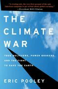 The Climate War: True Believers, Power Brokers, and the Fight to Save the Earth