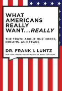 The What Americans Really Want...Really: Revised Edition: The Truth About Our Hopes, Dreams, and Fears