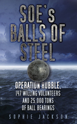SOE's Balls of Steel: Operation Rubble, 147 Willing Volunteers and 25,000 tons of ball bearings