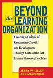 Beyond the Learning Organization: Creating a Culture of Continuous Growth and Development Through State-Of-The-Art Human Resource Practices