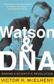 Watson And DNA: Making A Scientific Revolution