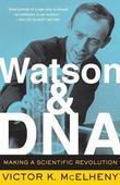 Watson And DNA: Making A Scientific Revolution