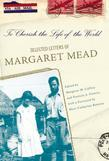 To Cherish the Life of the World: Selected Letters of Margaret Mead