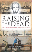 Raising the Dead: The Men Who Created Frankenstein
