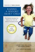 Raising a Sensory Smart Child: The Definitive Handbook for Helping Your Child with SensoryProcessing Issues