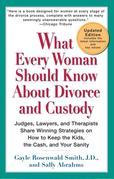 What Every Woman Should Know About Divorce and Custody (Rev): Judges, Lawyers, and Therapists Share Winning Strategies on How toKeep the Kids, the Cas