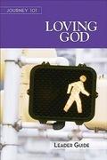 Journey 101: Loving God Leader Guide: Steps to the Life God Intends