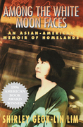 Among the White Moon Faces: An Asian-American Memoir of Homelands
