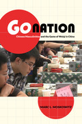 Go Nation: Chinese Masculinities and the Game of Weiqi in China
