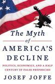 The Myth of America's Decline: Politics, Economics, and a Half Century of False Prophecies