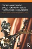 Evaluating Teachers and Students: Moving Beyond the Failure of School Reform