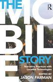 The Mobile Story: Narrative Practices with Locative Technologies